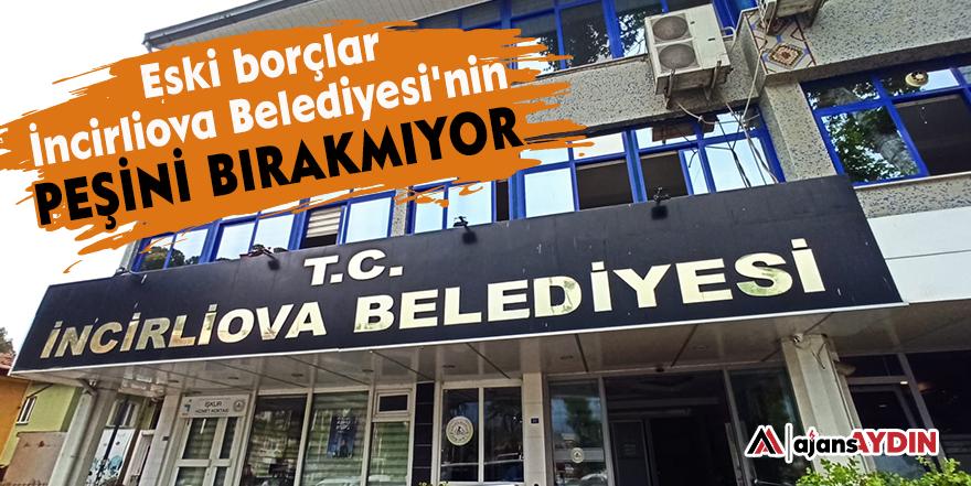 Eski borçlar İncirliova Belediyesi'nin peşini bırakmıyor
