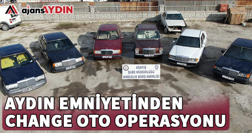 Aydın'da change oto operasyonu