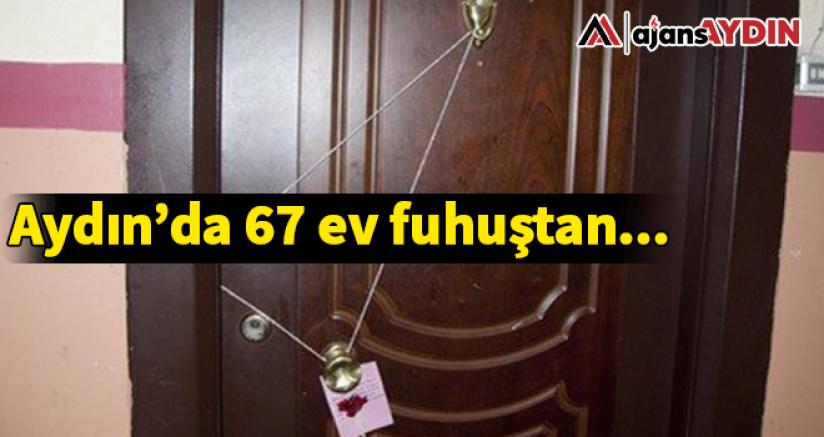 Aydın'da 67 ev fuhuştan