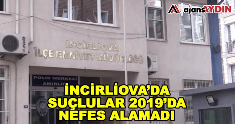 İncirliova'da suçlular 2019'da nefes alamadı