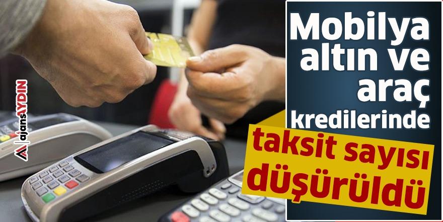 Mobilya, altın ve araç kredilerinde taksit sayısı düşürüldü