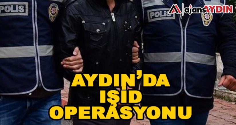 Aydın'da IŞİD Operasyonu