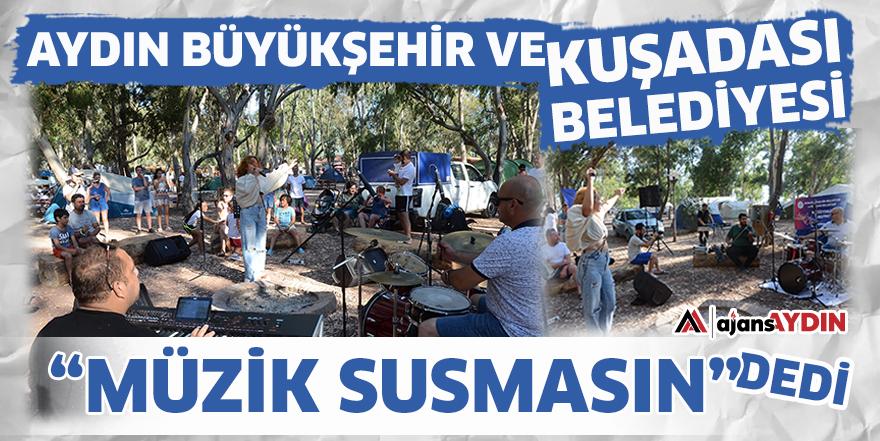 """Aydın Büyükşehir ve Kuşadası Belediyesi """"Müzik susmasın"""" dedi"""