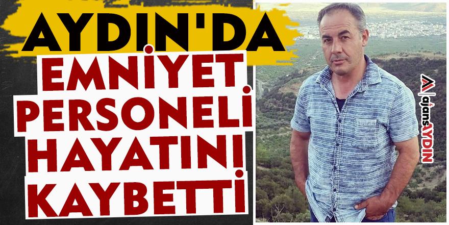 Aydın'da emniyet personeli hayatını kaybetti