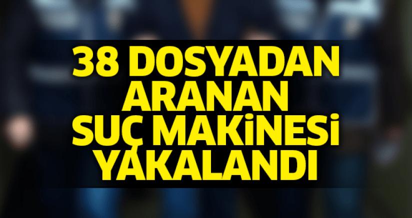 38 ayrı dosyadan aranan suç makinesi Aydın'da yakalandı