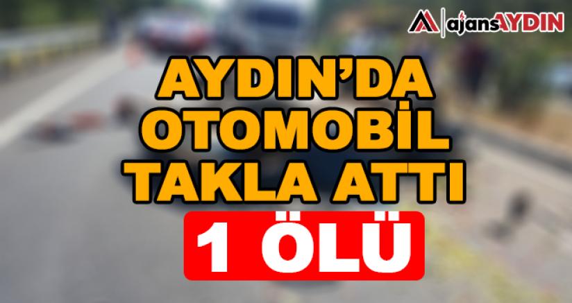Aydın'da otomobil takla attı 1 Ölü