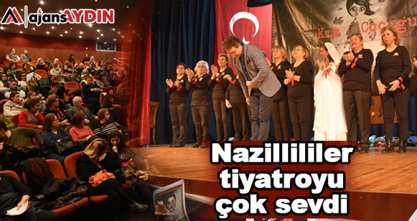 Nazillililer tiyatroyu çok sevdi