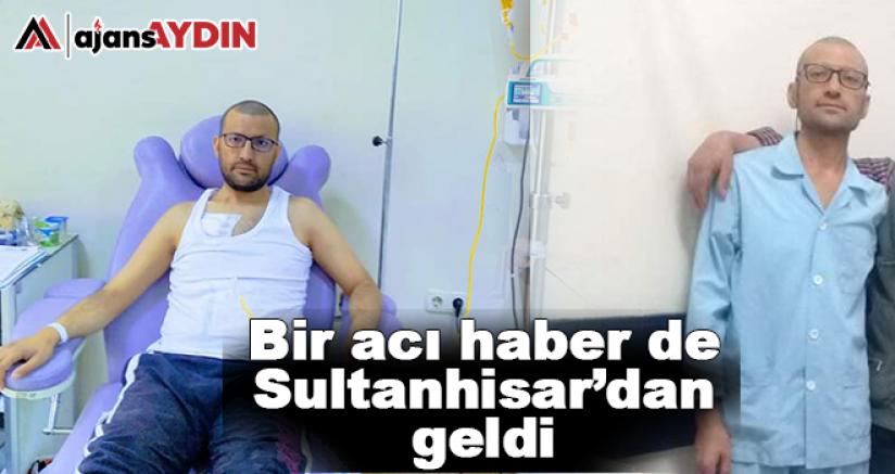 Bir acı haber de Sultanhisar'dan geldi