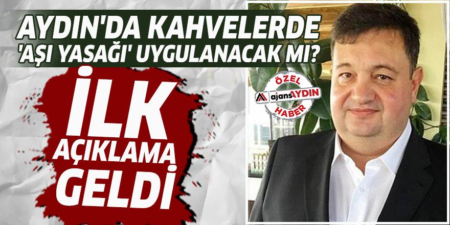 Aydın'da kahvelerde 'Aşı yasağı' uygulanacak mı?