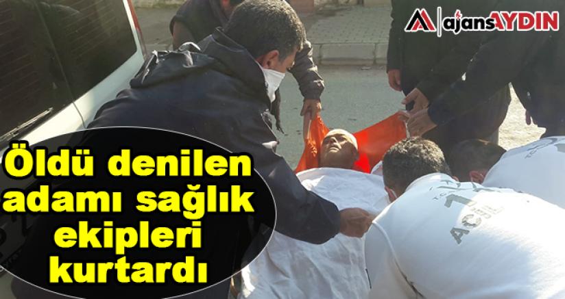 Öldü denilen adamı sağlık ekipleri kurtardı
