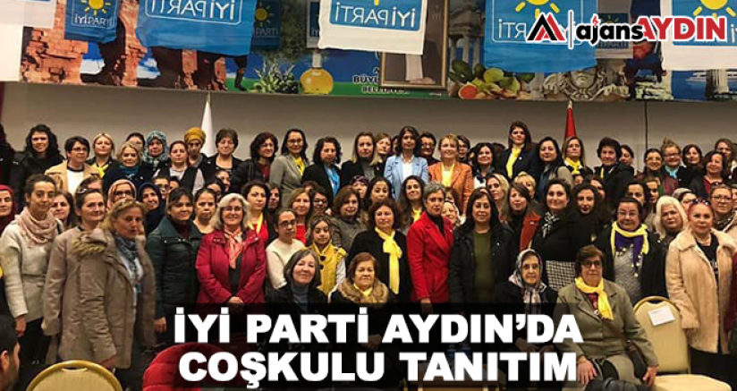 İYİ Parti Aydın'da coşkulu tanıtım