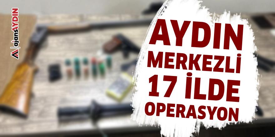 Aydın merkezli 17 ilde operasyon