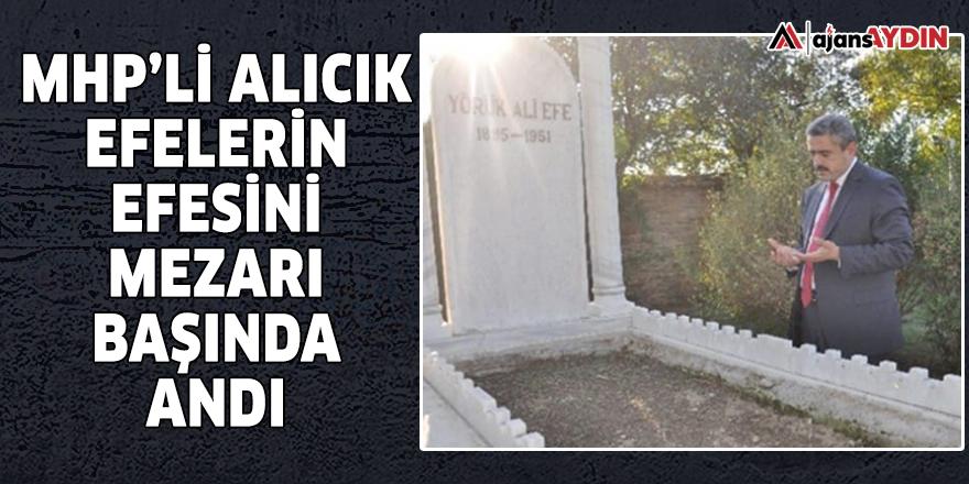 MHP'li Alıcık 'Efelerin Efesi'ni mezarı başında andı