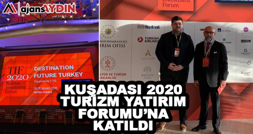 Kuşadası 2020 Turizm Yatırım Forumu'na katıldı