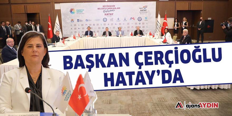 Başkan Çerçioğlu Hatay'da