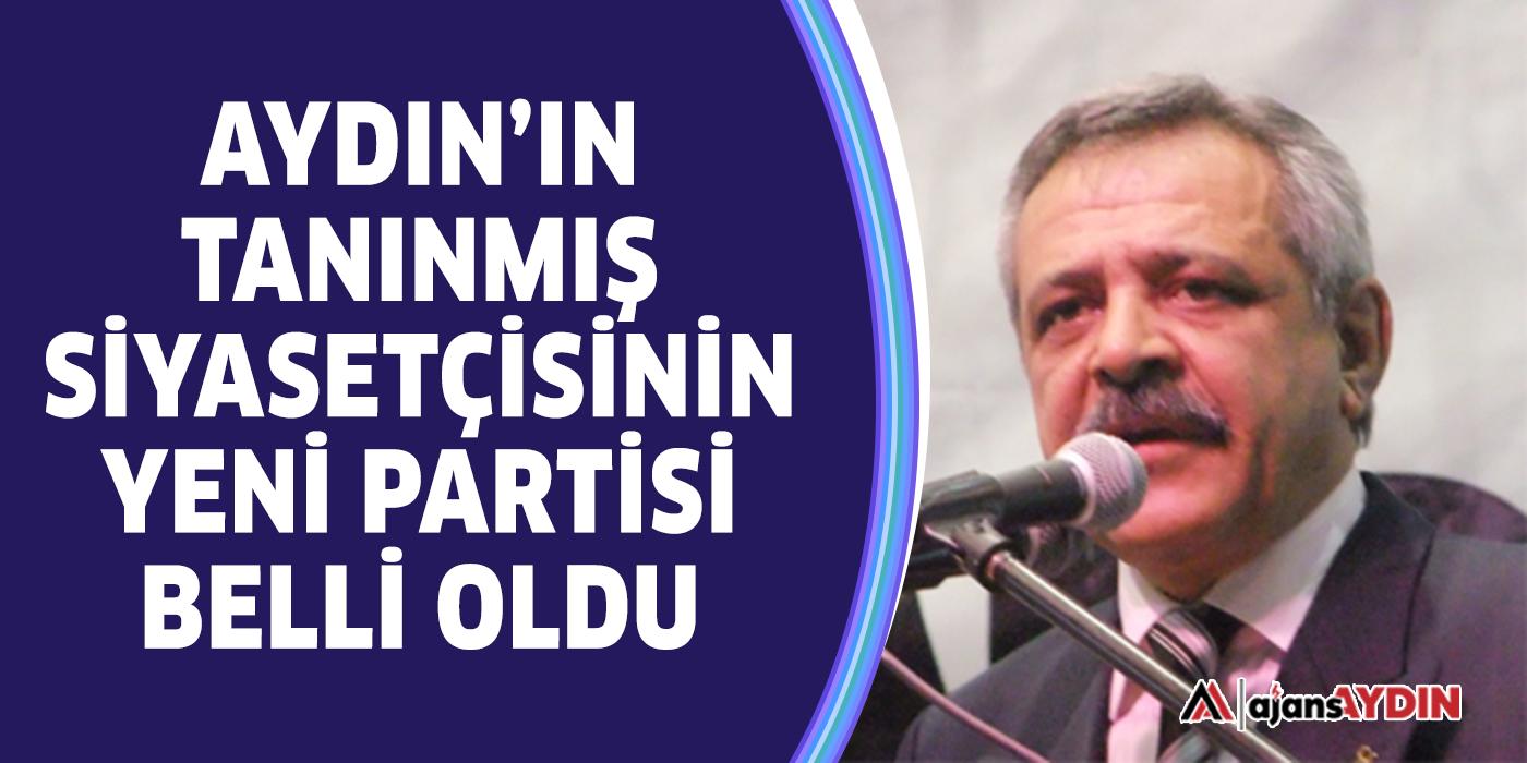 Aydın'ın tanınmış siyasetçisinin yeni partisi belli oldu