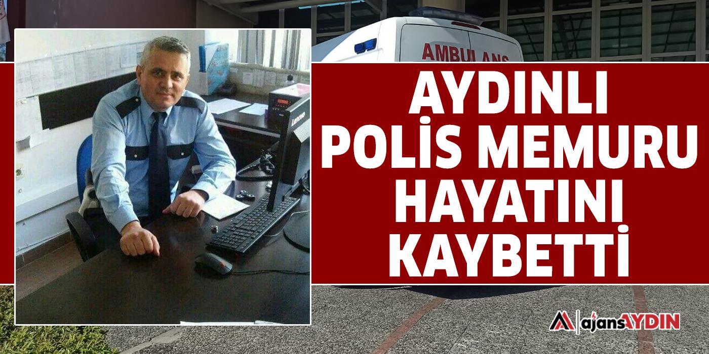 Aydınlı polis memuru hayatını kaybetti