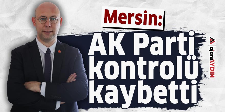 Mersin: AK Parti kontrolü kaybetti