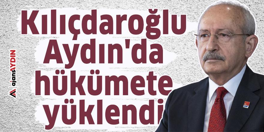 Kılıçdaroğlu, Aydın'da hükümete yüklendi