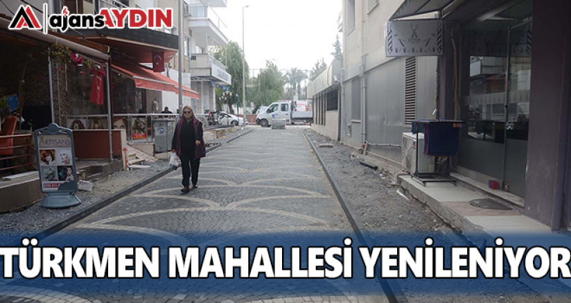 Türkmen Mahallesi yenileniyor