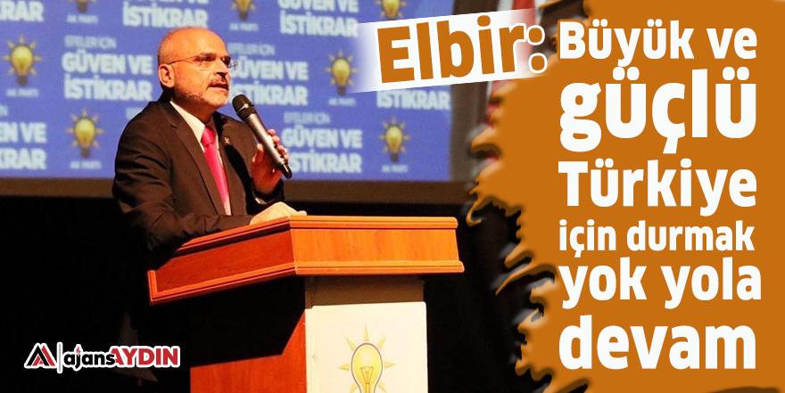 Elbir: Büyük ve güçlü Türkiye için durmak yok yola devam