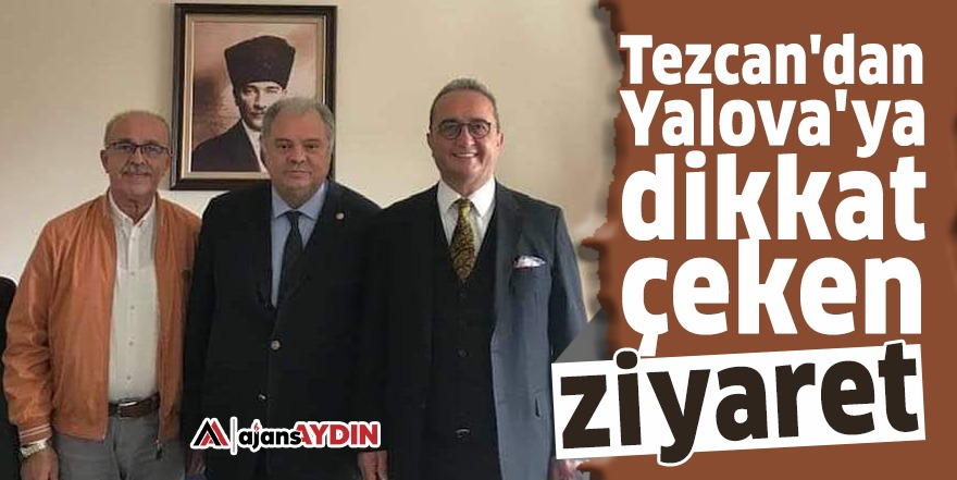 Tezcan'dan Yalova'ya dikkat çeken ziyaret