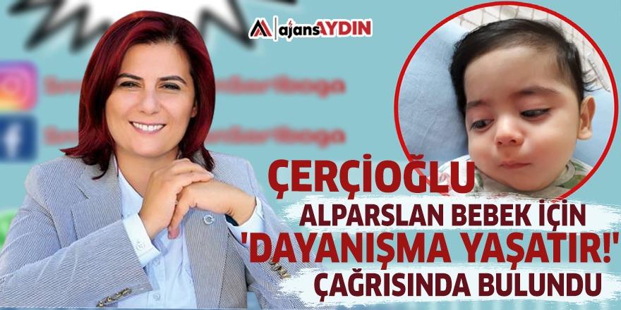 Çerçioğlu, Alparslan bebek için 'Dayanışma Yaşatır!' çağrısında bulundu