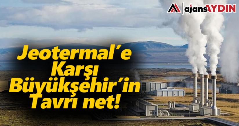 Jeotermal'e karşı Büyükşehir'in tavrı net
