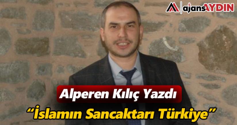 İslamın Sancaktarı Türkiye