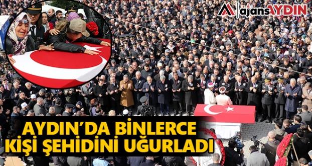 Aydın'da binlerce kişi şehidini uğurladı