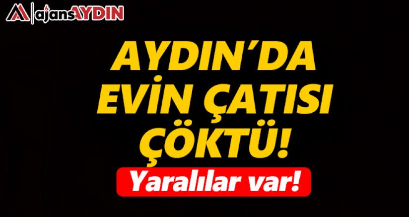 Aydın'da çatı çöktü!