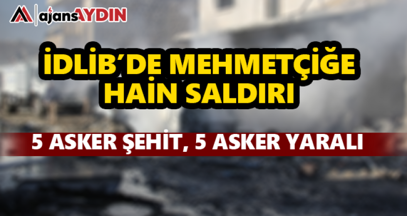 İdlib'te Mehmetçiğe hain saldırı