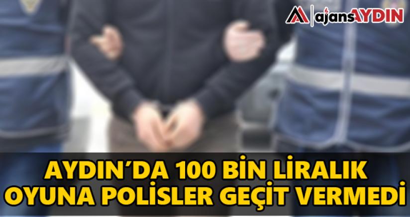 Aydın'da 100 Bin Liralık oyuna Polisler geçit vermedi
