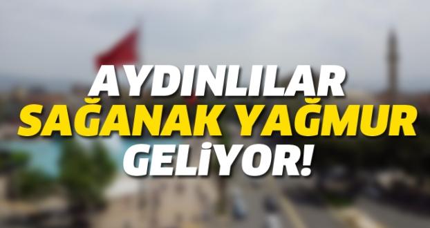 AYDINLILAR SAĞANAK YAĞMUR GELİYOR!