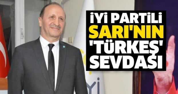 İYİ Partili Sarı'nın 'TÜRKEŞ' Sevdası