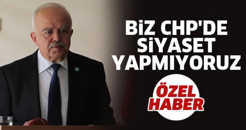 BİZ CHP'DE SİYASET YAPMIYORUZ