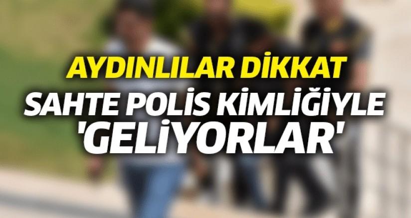 AYDINLILAR DİKKAT SAHTE POLİS KİMLİĞİYLE  'GELİYORLAR'