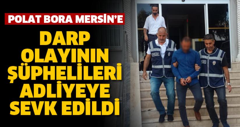 Mersin'e Saldıran 3 Şüpheli Adliyeye sevk Edildi