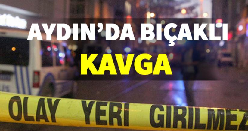 Aydın'da Bıçaklı Kavga