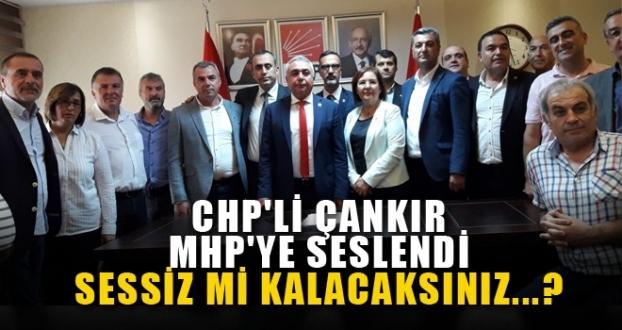 CHP'Lİ ÇANKIR MHP'YE SESLENDİ