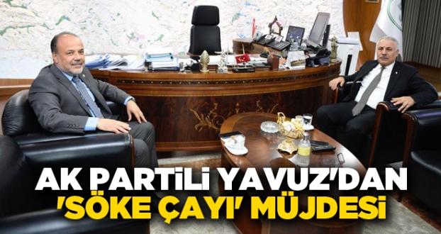 AK PARTİLİ YAVUZ'DAN 'SÖKE ÇAYI' MÜJDESİ