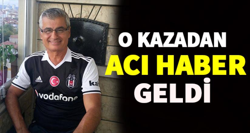 O KAZADAN ACI HABER GELDİ