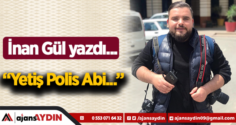 YETİŞ POLİS ABİ!