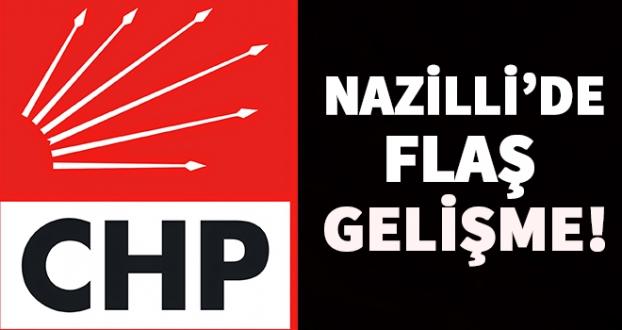 CHP NAZİLLİ'DE FLAŞ GELİŞME