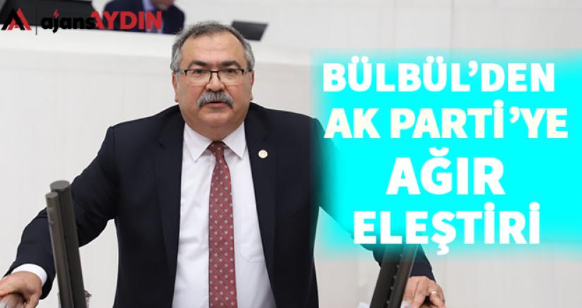 Bülbül'den AK Partiye ağır eleştiri
