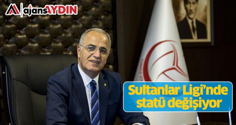 Sultanlar Ligi'nde Statü Değişiyor