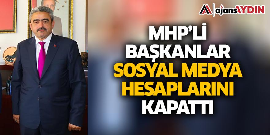MHP'li başkanlar sosyal medya hesaplarını kapattı