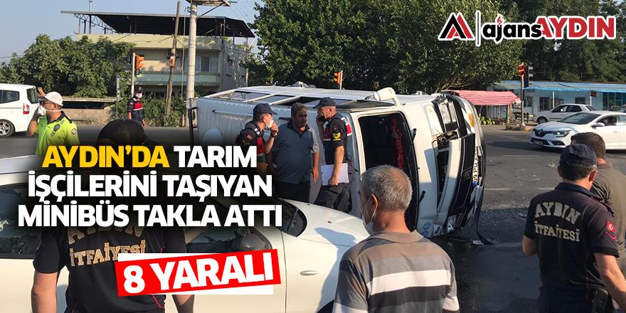 Aydın'da tarım işçilerini taşıyan minibüs takla attı