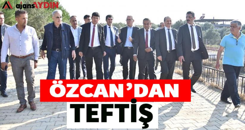 Özcan'dan Teftiş
