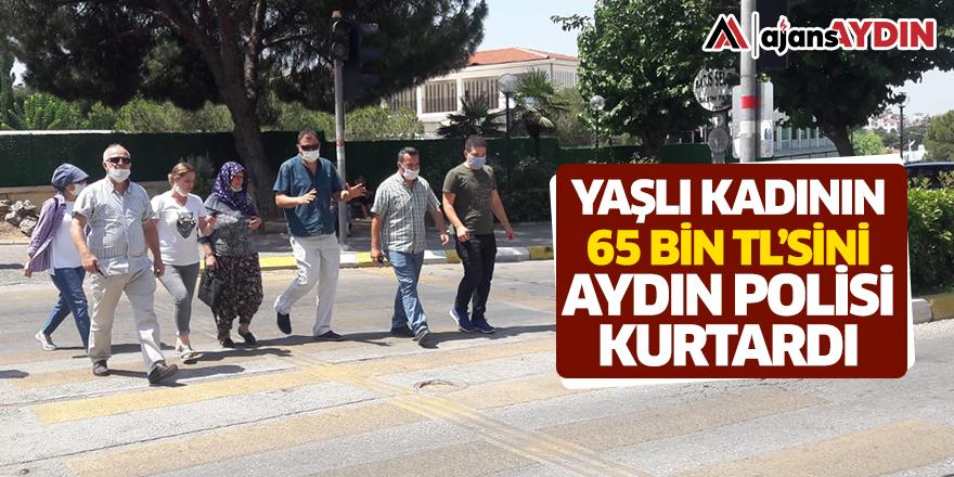 Yaşlı kadının 65 bin TL'sini Aydın polisi kurtardı